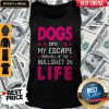 Dogs Are My Escape From All Of The Bullshit In Life Tank Top