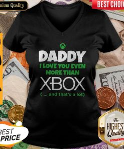 Nice Daddy I Love You Even More Than Xbox And That's A Lot V-neck