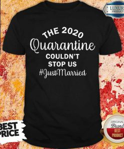 Nice The 2020 Quarantine Couldn't Stop Us Just Married shirt