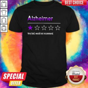 Alzheimer Very Bad Would Not Recommend Shirt
