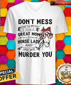 Official Don'T Mess Great Mom Horse Lady And She Will Murder You V-neck