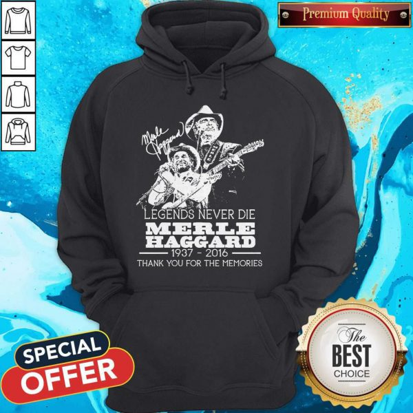 Legends Never Die Merle Haggard 1937 2016 Thank You For The Memories Signatures Hoodie