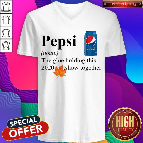 Pepsi The Glue Holding This 2020 Shitshow Together V-neck