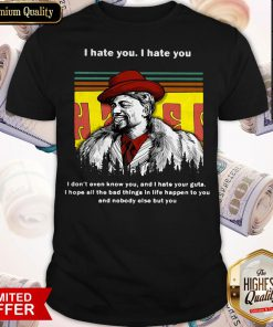 Dave Chappelle I Hate You I Hate I Don't Even Know You And I Hate Your Guts Shirt