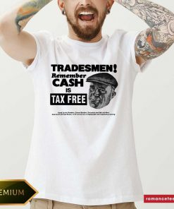 Tradesmen Remember Cash Is Tax Free Shirt- Design By Romancetees.com