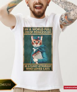Top Light Attendants Easily Distracted In A World Full Of Princess Be A Flight Attendant Who Loves Cats Shirt- Design By Romancetees.com