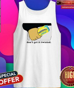 Twisted Tea Dont Get It Twisted 2021 Tank Top- Design By Romancetees.com