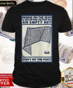 Peeing On The Seat Is Like Hitting The Post On An Empty Net Don't Hit The Post Shirt- Design By Romancetees.com