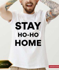 Stay Home Ho Ho Shirt- Design By Romancetees.com