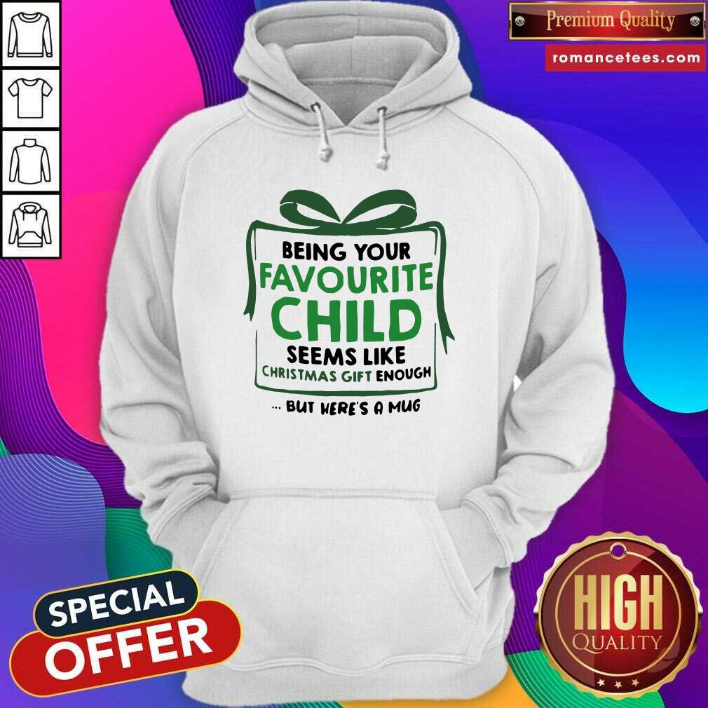 Being Your Favourite Child Seems Like Christmas Gift Enough But Here's A Mug Hoodie- Design By Romancetees.com