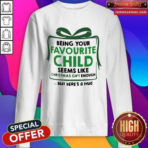 Being Your Favourite Child Seems Like Christmas Gift Enough But Here's A Mug Sweatshirt- Design By Romancetees.com