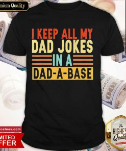 I Keep All My Dad Jokes In A Dad-a-base Shirt