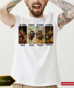 Gaur Be Strong Be Brave Be Humble Be Badass Everyday Shirt