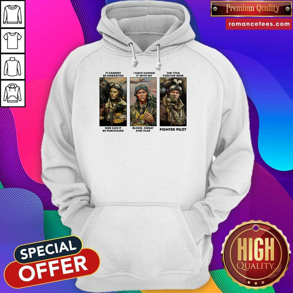 It Cannot Be Inherited I Have Earned It With My Fighter Pilot Hoodie