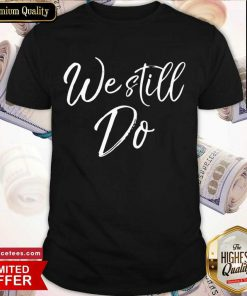 We Still Do Cute Anniversary Wedding Vow Renewal Shirt