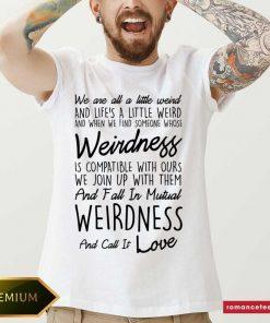 We Are All A Little Weird Shirt