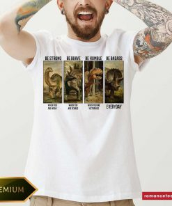 Dinosaurs T-rex Be Strong Be Brave Be Humble Be Badass When You Are Weak Everyday Shirt