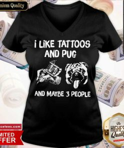 I Like Tattoos And Pug And Maybe 3 People V Neck