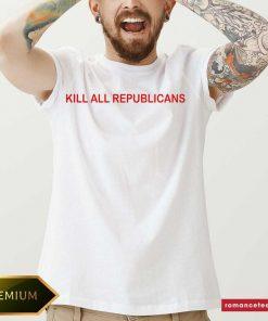 Kill All Republicans Shirt