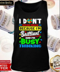 I Don't Speak Much Because I'm Brailliant And I'm Busy Thinking Tank Top- Design By Romancetees.com