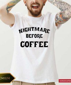 Hot Nightmare Before Coffee Shirt