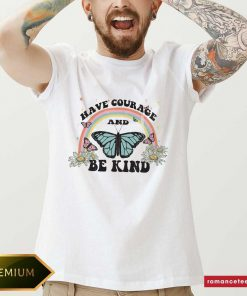 Good Butterfly Have Courage And Behind Shirt